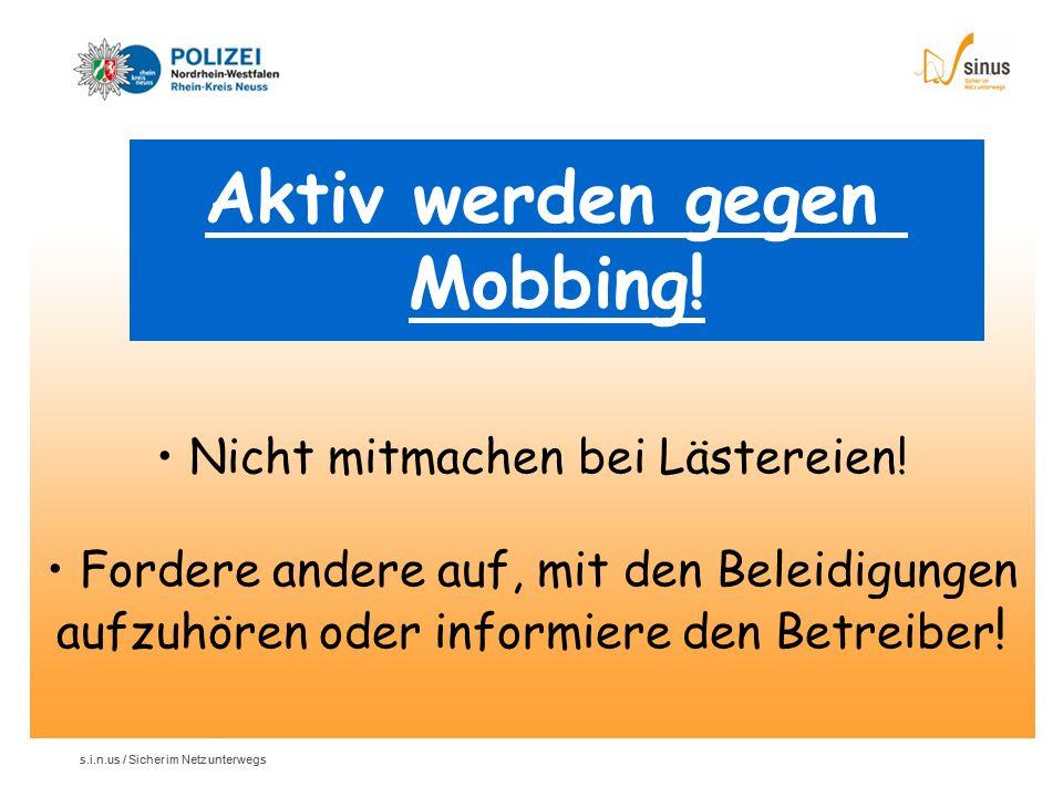 s.i.n.us / Sicher im Netz unterwegs Aktiv werden gegen Mobbing! Nicht mitmachen bei Lästereien! Fordere andere auf, mit den Beleidigungen aufzuhören o