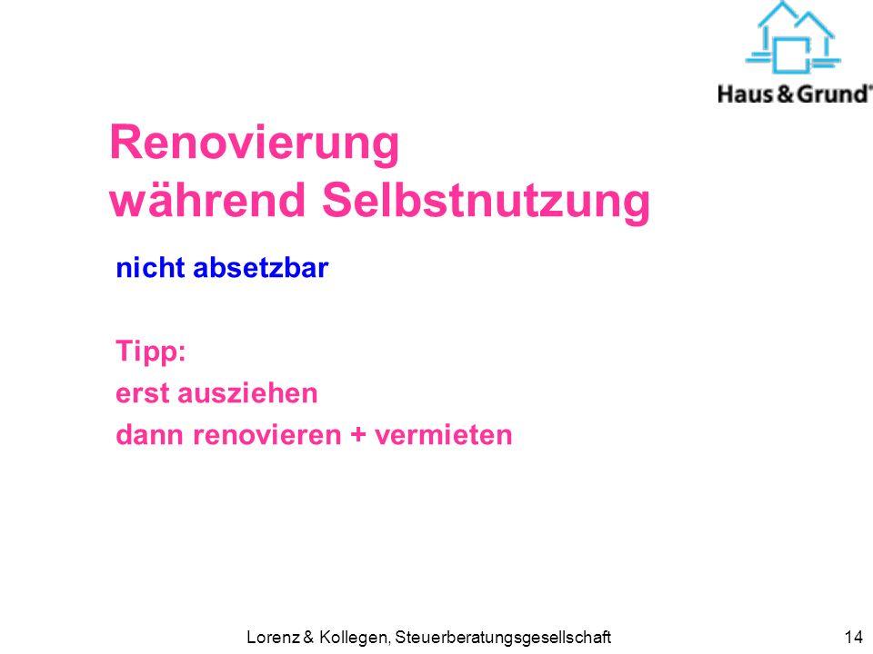 Lorenz & Kollegen, Steuerberatungsgesellschaft14 Renovierung während Selbstnutzung nicht absetzbar Tipp: erst ausziehen dann renovieren + vermieten