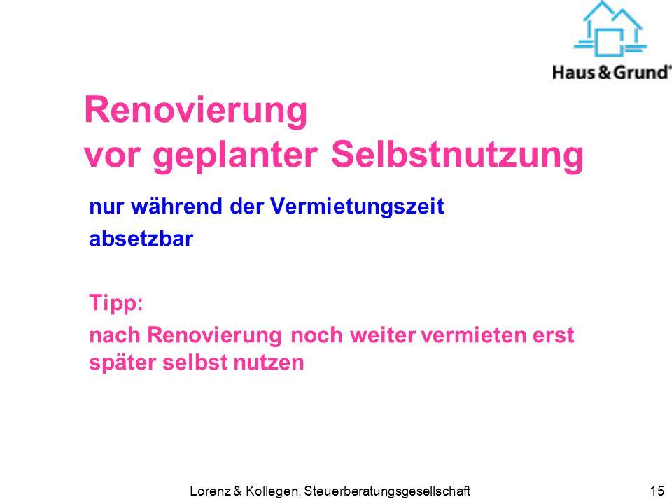 Lorenz & Kollegen, Steuerberatungsgesellschaft15 Renovierung vor geplanter Selbstnutzung nur während der Vermietungszeit absetzbar Tipp: nach Renovier