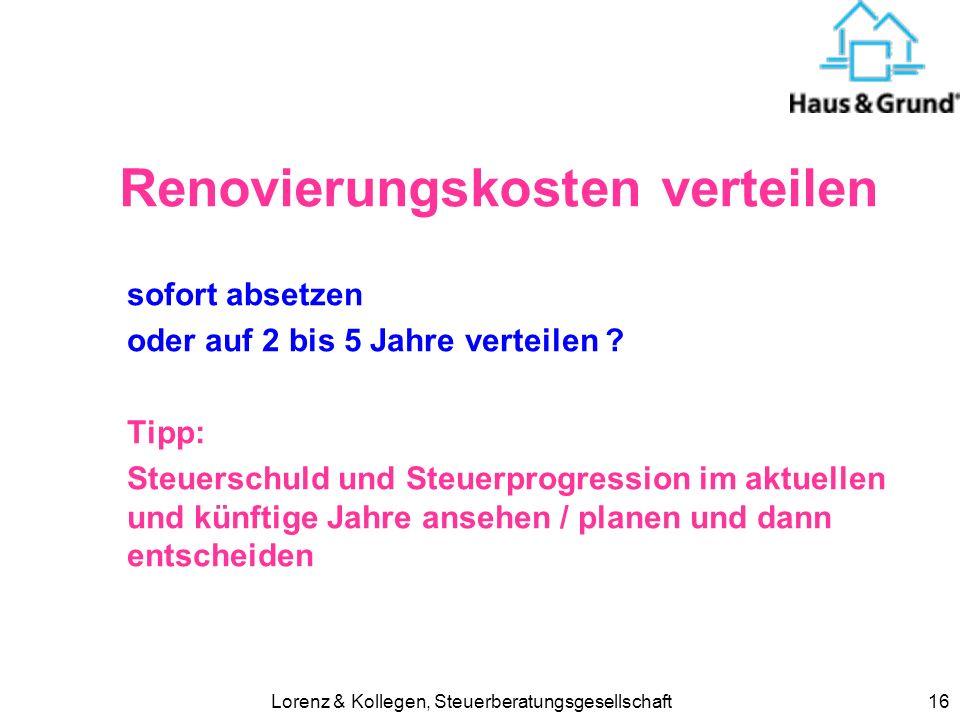 Lorenz & Kollegen, Steuerberatungsgesellschaft16 Renovierungskosten verteilen sofort absetzen oder auf 2 bis 5 Jahre verteilen ? Tipp: Steuerschuld un