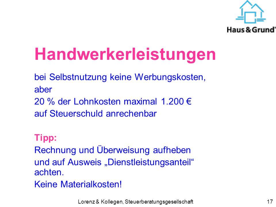 Lorenz & Kollegen, Steuerberatungsgesellschaft17 Handwerkerleistungen bei Selbstnutzung keine Werbungskosten, aber 20 % der Lohnkosten maximal 1.200 a