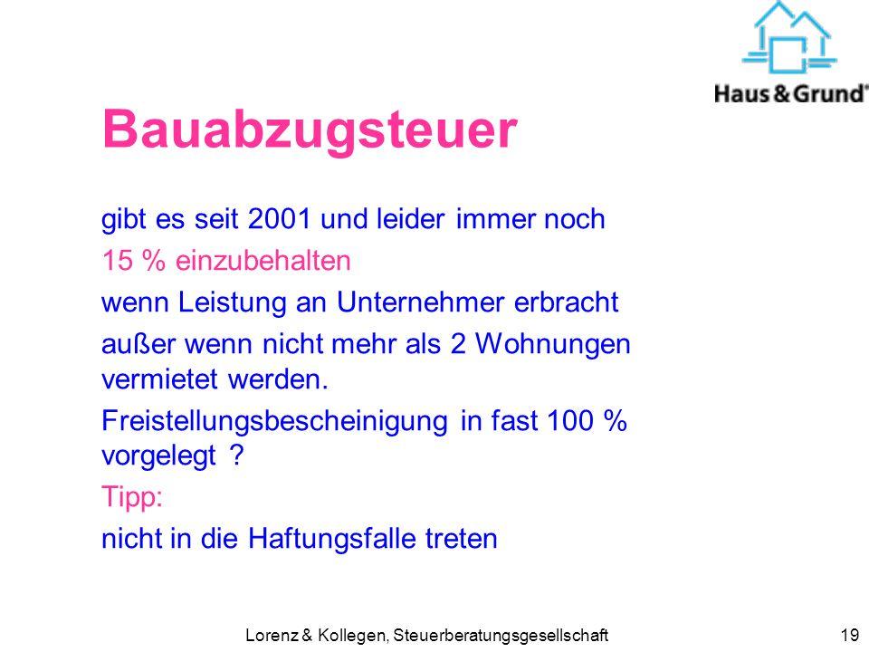 Lorenz & Kollegen, Steuerberatungsgesellschaft19 Bauabzugsteuer gibt es seit 2001 und leider immer noch 15 % einzubehalten wenn Leistung an Unternehme