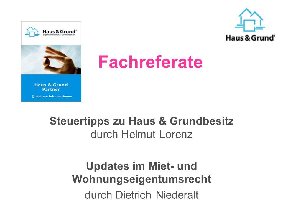 Steuertipps zu Haus & Grundbesitz durch Helmut Lorenz Updates im Miet- und Wohnungseigentumsrecht durch Dietrich Niederalt Fachreferate