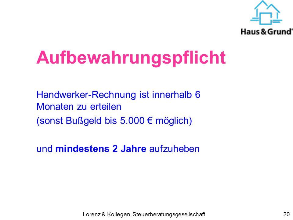 Lorenz & Kollegen, Steuerberatungsgesellschaft20 Aufbewahrungspflicht Handwerker-Rechnung ist innerhalb 6 Monaten zu erteilen (sonst Bußgeld bis 5.000
