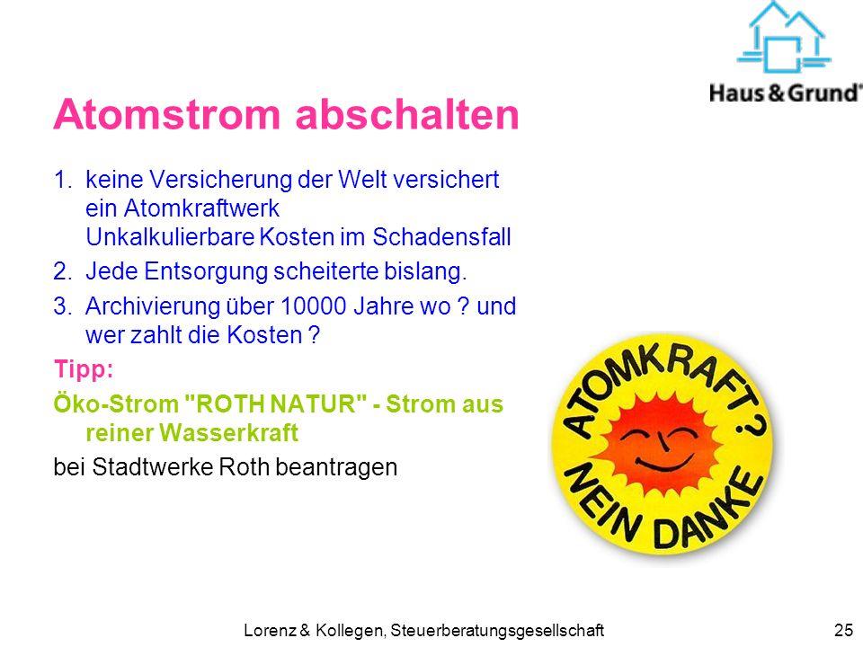 Lorenz & Kollegen, Steuerberatungsgesellschaft25 Atomstrom abschalten 1.keine Versicherung der Welt versichert ein Atomkraftwerk Unkalkulierbare Koste