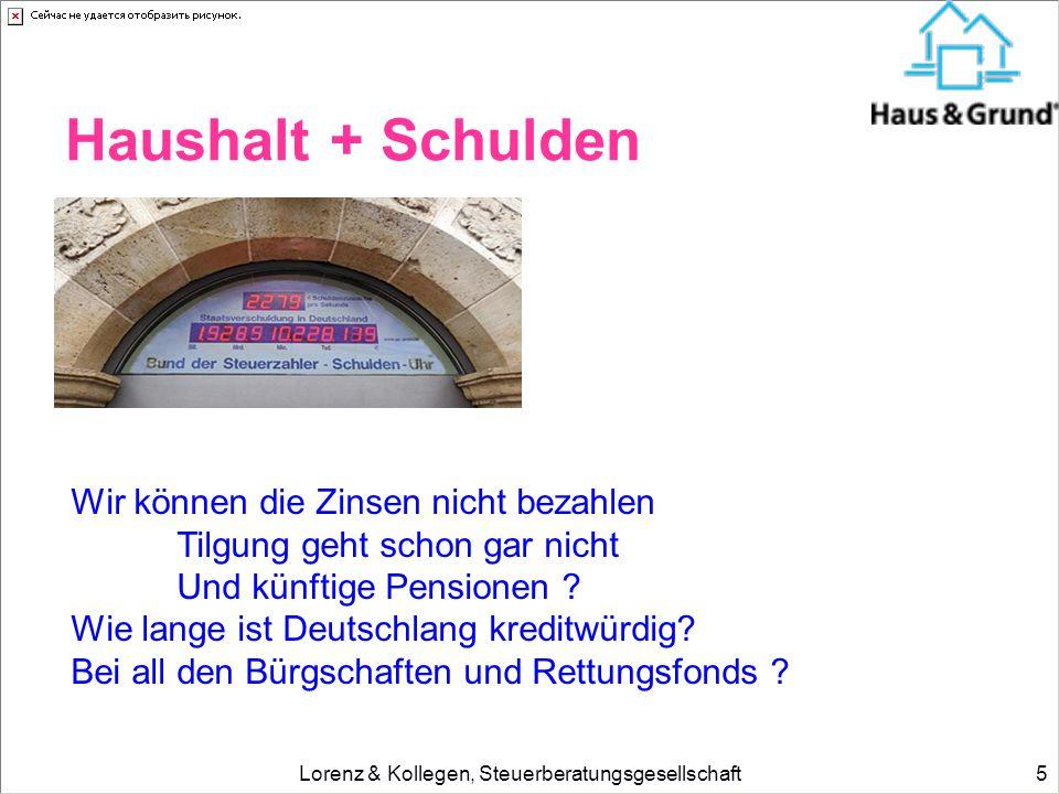Lorenz & Kollegen, Steuerberatungsgesellschaft5 Haushalt + Schulden Wir können die Zinsen nicht bezahlen Tilgung geht schon gar nicht Und künftige Pen