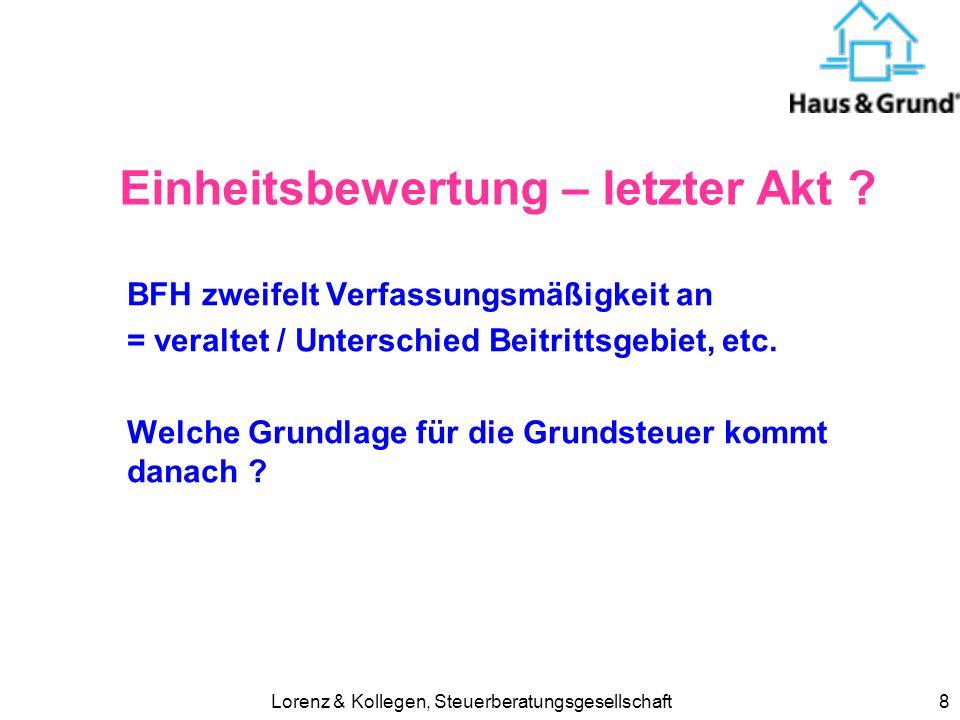 Lorenz & Kollegen, Steuerberatungsgesellschaft8 Einheitsbewertung – letzter Akt ? BFH zweifelt Verfassungsmäßigkeit an = veraltet / Unterschied Beitri