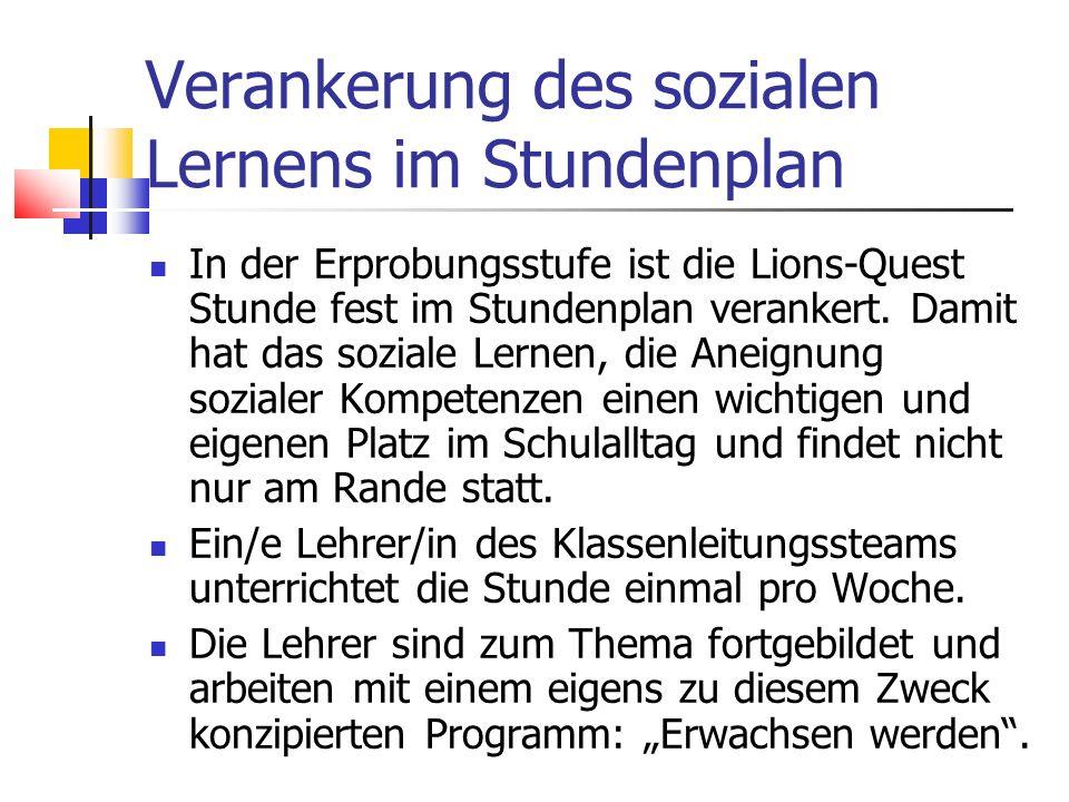 Verankerung des sozialen Lernens im Stundenplan In der Erprobungsstufe ist die Lions-Quest Stunde fest im Stundenplan verankert.