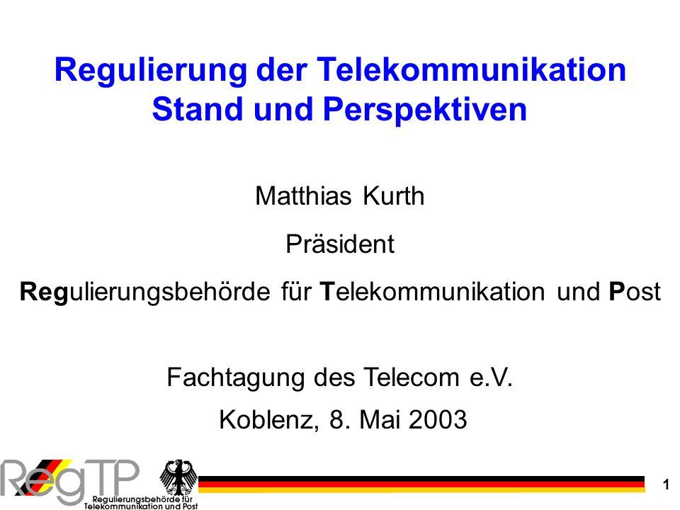 1 Matthias Kurth Präsident Regulierungsbehörde für Telekommunikation und Post Fachtagung des Telecom e.V. Koblenz, 8. Mai 2003 Regulierung der Telekom