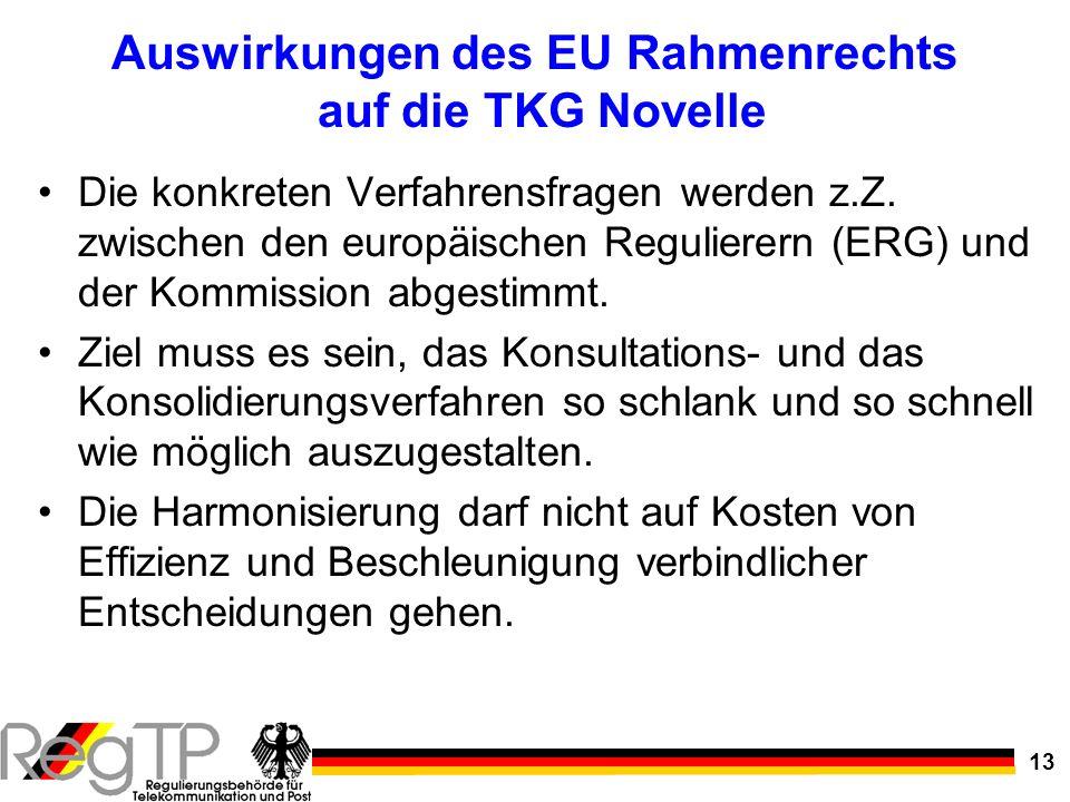 13 Auswirkungen des EU Rahmenrechts auf die TKG Novelle Die konkreten Verfahrensfragen werden z.Z. zwischen den europäischen Regulierern (ERG) und der