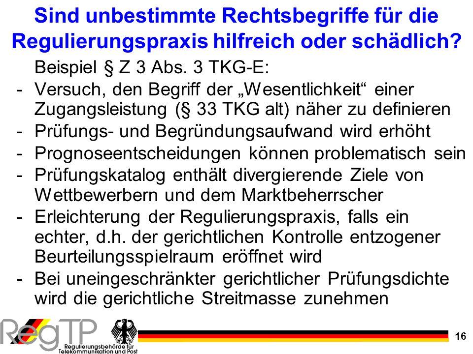 16 Sind unbestimmte Rechtsbegriffe für die Regulierungspraxis hilfreich oder schädlich? Beispiel § Z 3 Abs. 3 TKG-E: -Versuch, den Begriff der Wesentl