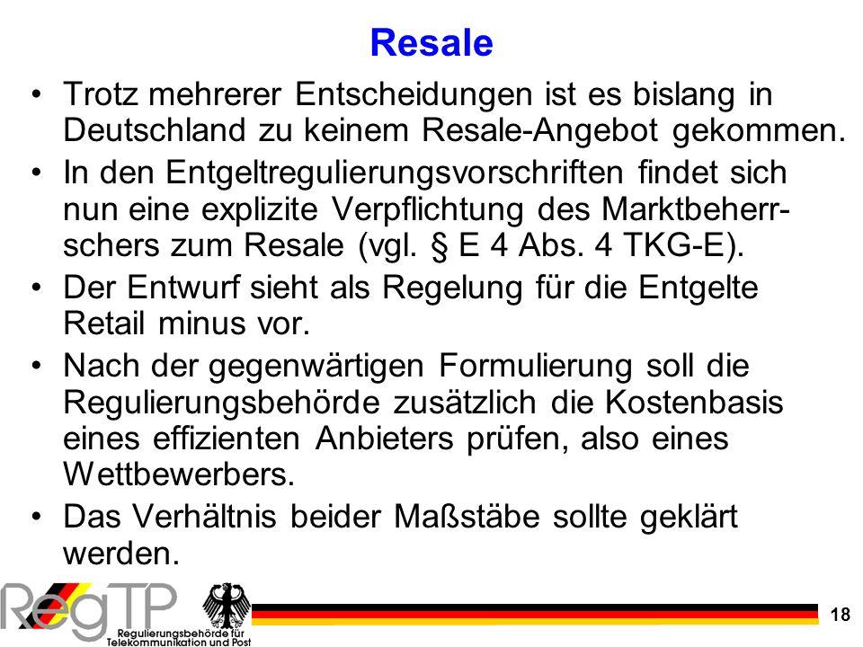 18 Resale Trotz mehrerer Entscheidungen ist es bislang in Deutschland zu keinem Resale-Angebot gekommen. In den Entgeltregulierungsvorschriften findet