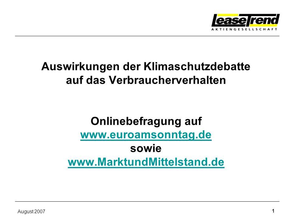 August 2007 1 Auswirkungen der Klimaschutzdebatte auf das Verbraucherverhalten Onlinebefragung auf www.euroamsonntag.de sowie www.MarktundMittelstand.