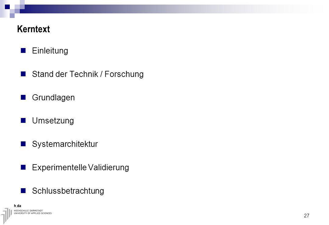 Kerntext Einleitung Stand der Technik / Forschung Grundlagen Umsetzung Systemarchitektur Experimentelle Validierung Schlussbetrachtung 27