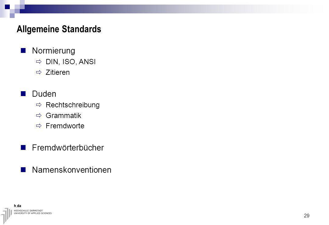 Allgemeine Standards Normierung DIN, ISO, ANSI Zitieren Duden Rechtschreibung Grammatik Fremdworte Fremdwörterbücher Namenskonventionen 29