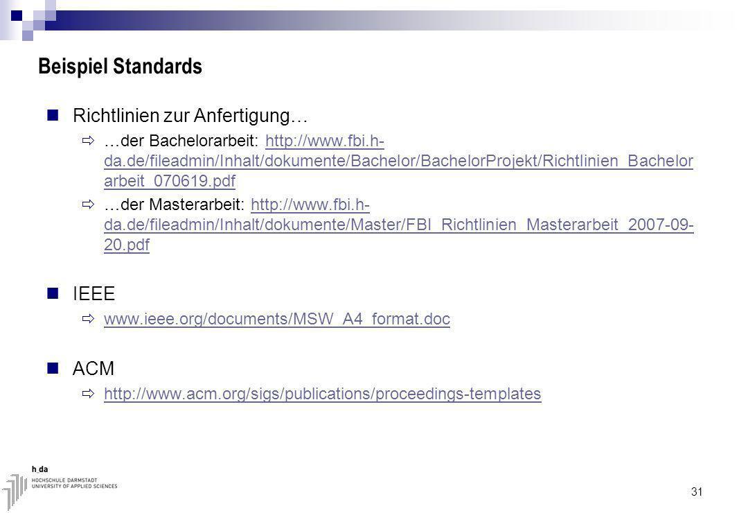 Beispiel Standards Richtlinien zur Anfertigung… …der Bachelorarbeit: http://www.fbi.h- da.de/fileadmin/Inhalt/dokumente/Bachelor/BachelorProjekt/Richtlinien_Bachelor arbeit_070619.pdfhttp://www.fbi.h- da.de/fileadmin/Inhalt/dokumente/Bachelor/BachelorProjekt/Richtlinien_Bachelor arbeit_070619.pdf …der Masterarbeit: http://www.fbi.h- da.de/fileadmin/Inhalt/dokumente/Master/FBI_Richtlinien_Masterarbeit_2007-09- 20.pdfhttp://www.fbi.h- da.de/fileadmin/Inhalt/dokumente/Master/FBI_Richtlinien_Masterarbeit_2007-09- 20.pdf IEEE www.ieee.org/documents/MSW_A4_format.doc ACM http://www.acm.org/sigs/publications/proceedings-templates 31
