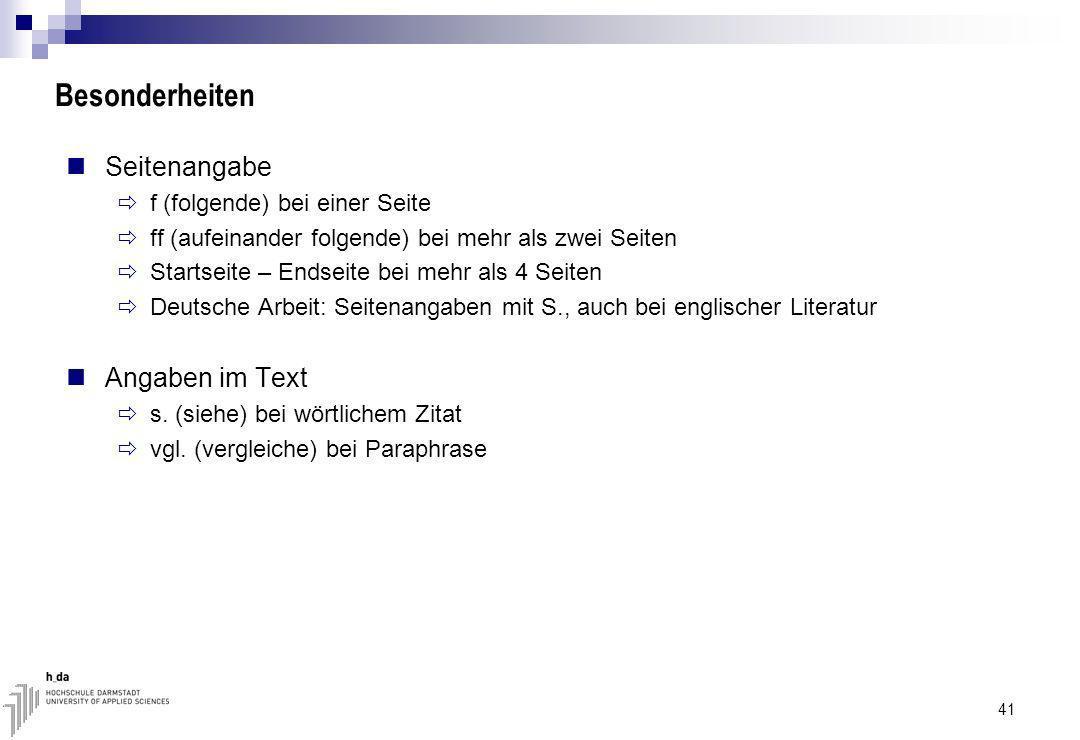Besonderheiten Seitenangabe f (folgende) bei einer Seite ff (aufeinander folgende) bei mehr als zwei Seiten Startseite – Endseite bei mehr als 4 Seiten Deutsche Arbeit: Seitenangaben mit S., auch bei englischer Literatur Angaben im Text s.