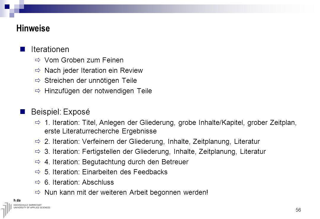 Hinweise Iterationen Vom Groben zum Feinen Nach jeder Iteration ein Review Streichen der unnötigen Teile Hinzufügen der notwendigen Teile Beispiel: Exposé 1.