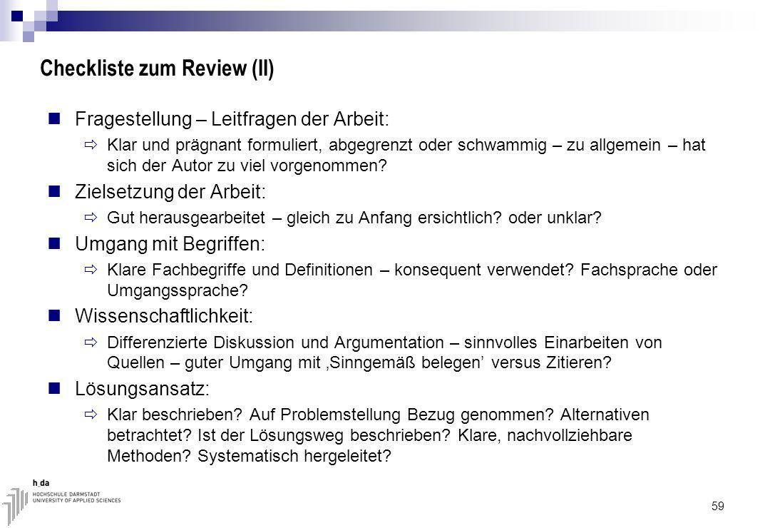 59 Checkliste zum Review (II) Fragestellung – Leitfragen der Arbeit: Klar und prägnant formuliert, abgegrenzt oder schwammig – zu allgemein – hat sich der Autor zu viel vorgenommen.