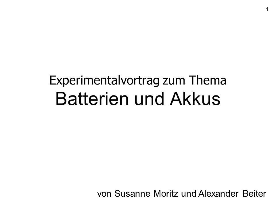 1 Experimentalvortrag zum Thema Batterien und Akkus von Susanne Moritz und Alexander Beiter