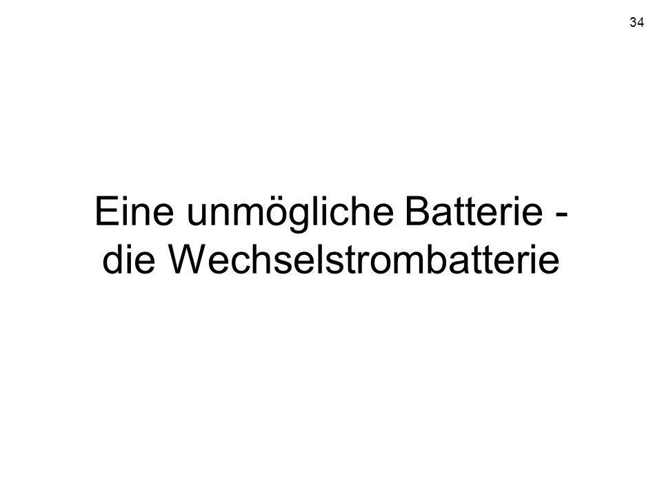 34 Eine unmögliche Batterie - die Wechselstrombatterie