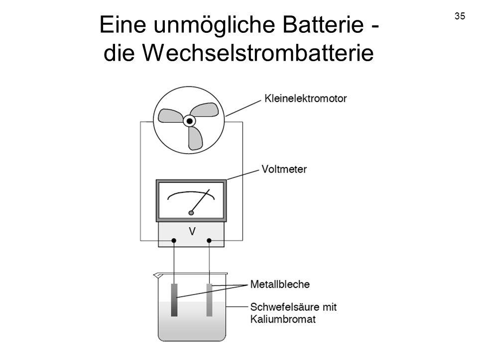 35 Eine unmögliche Batterie - die Wechselstrombatterie
