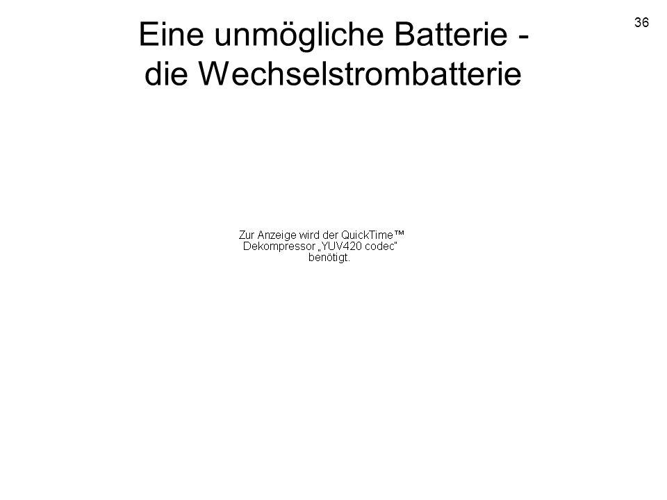 36 Eine unmögliche Batterie - die Wechselstrombatterie