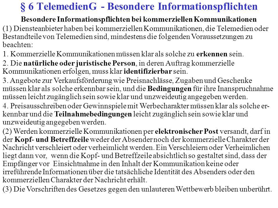 Besondere Informationspflichten bei kommerziellen Kommunikationen (1) Diensteanbieter haben bei kommerziellen Kommunikationen, die Telemedien oder Bestandteile von Telemedien sind, mindestens die folgenden Voraussetzungen zu beachten: 1.