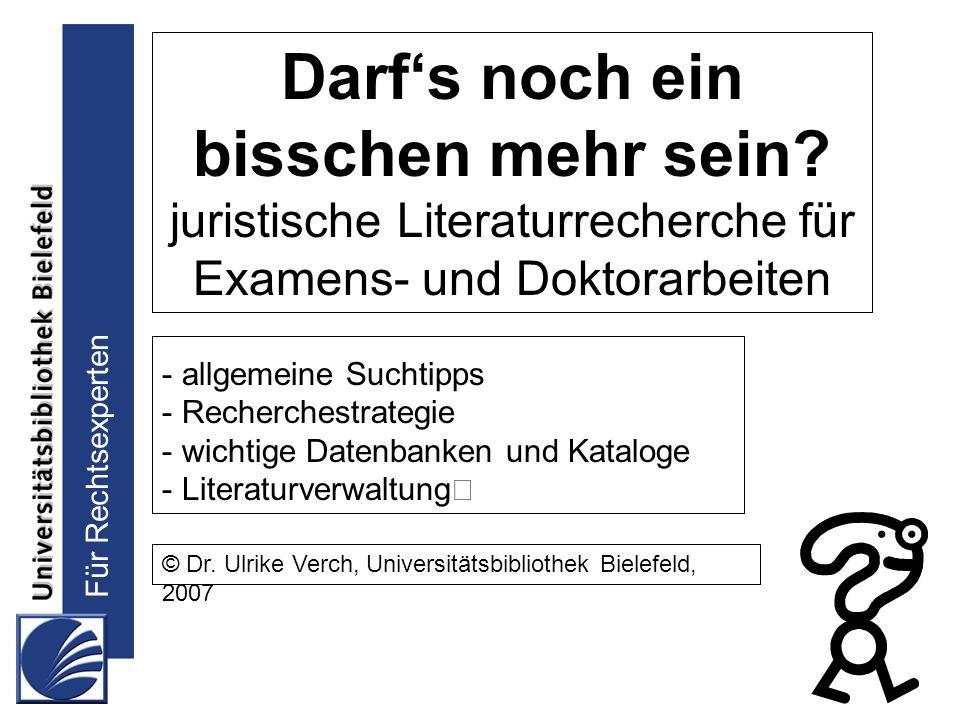 Für Rechtsexperten Darfs noch ein bisschen mehr sein? juristische Literaturrecherche für Examens- und Doktorarbeiten - allgemeine Suchtipps - Recherch