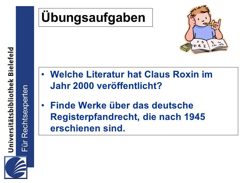 Für Rechtsexperten Übungsaufgaben Welche Literatur hat Claus Roxin im Jahr 2000 veröffentlicht? Finde Werke über das deutsche Registerpfandrecht, die