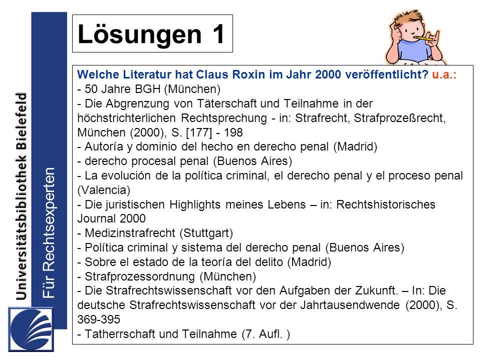 Für Rechtsexperten Lösungen 1 Welche Literatur hat Claus Roxin im Jahr 2000 veröffentlicht? u.a.: - 50 Jahre BGH (München) - Die Abgrenzung von Täters