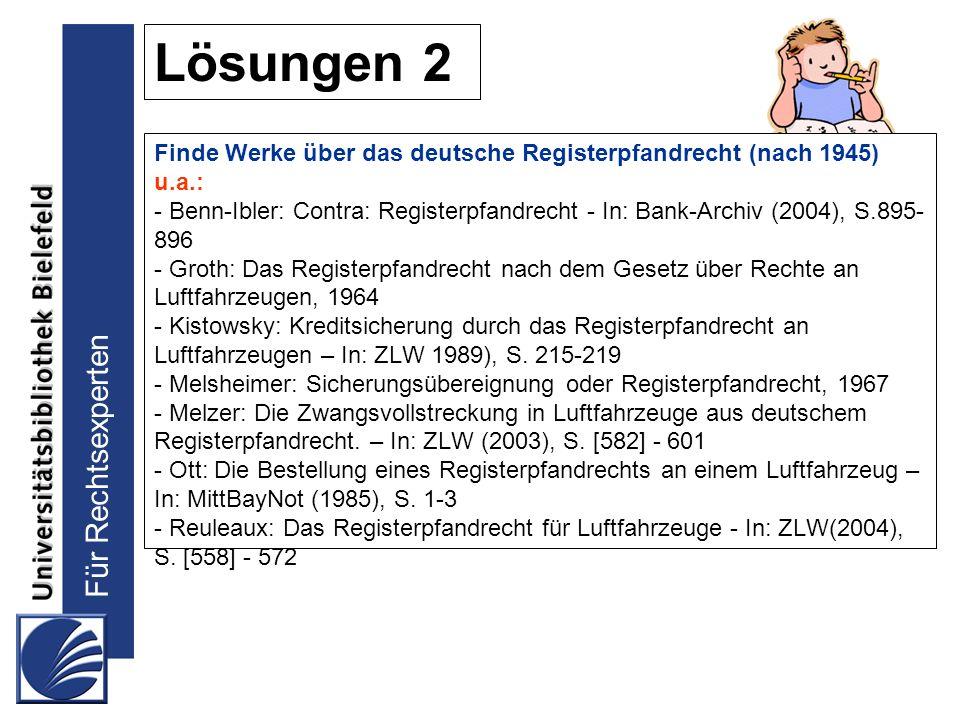 Für Rechtsexperten Lösungen 2 Finde Werke über das deutsche Registerpfandrecht (nach 1945) u.a.: - Benn-Ibler: Contra: Registerpfandrecht - In: Bank-A