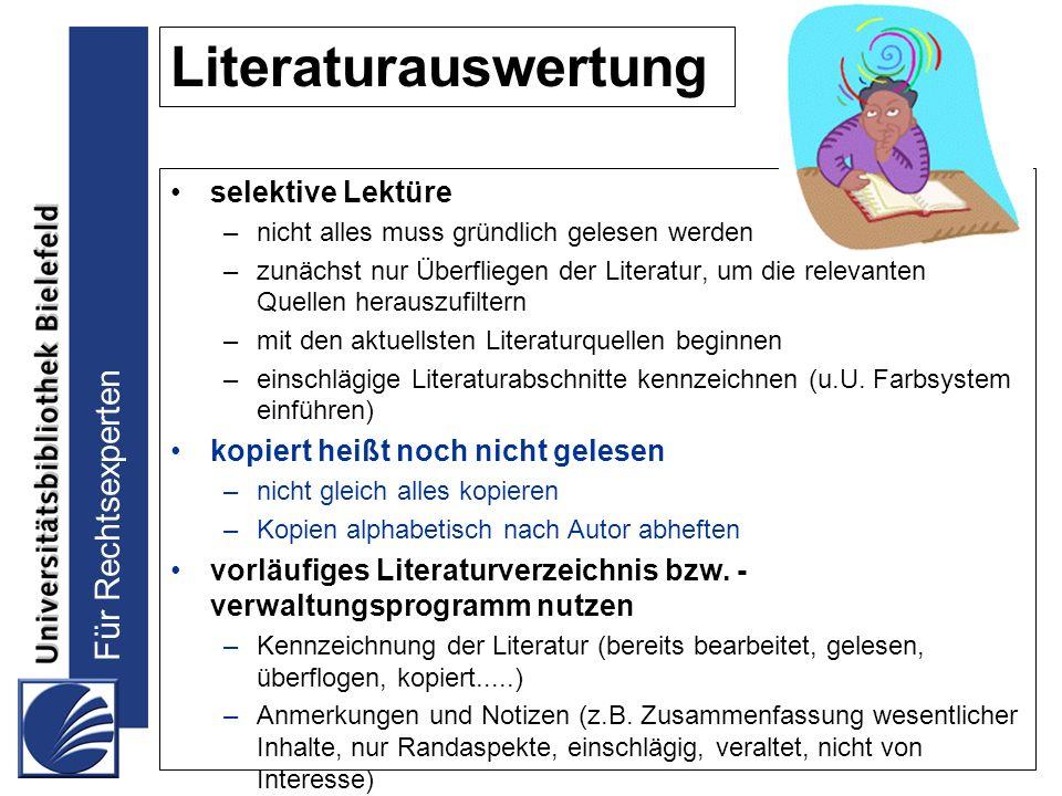 Für Rechtsexperten Literaturauswertung selektive Lektüre –nicht alles muss gründlich gelesen werden –zunächst nur Überfliegen der Literatur, um die re