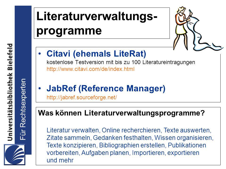 Für Rechtsexperten Literaturverwaltungs- programme Citavi (ehemals LiteRat) kostenlose Testversion mit bis zu 100 Literatureintragungen http://www.cit