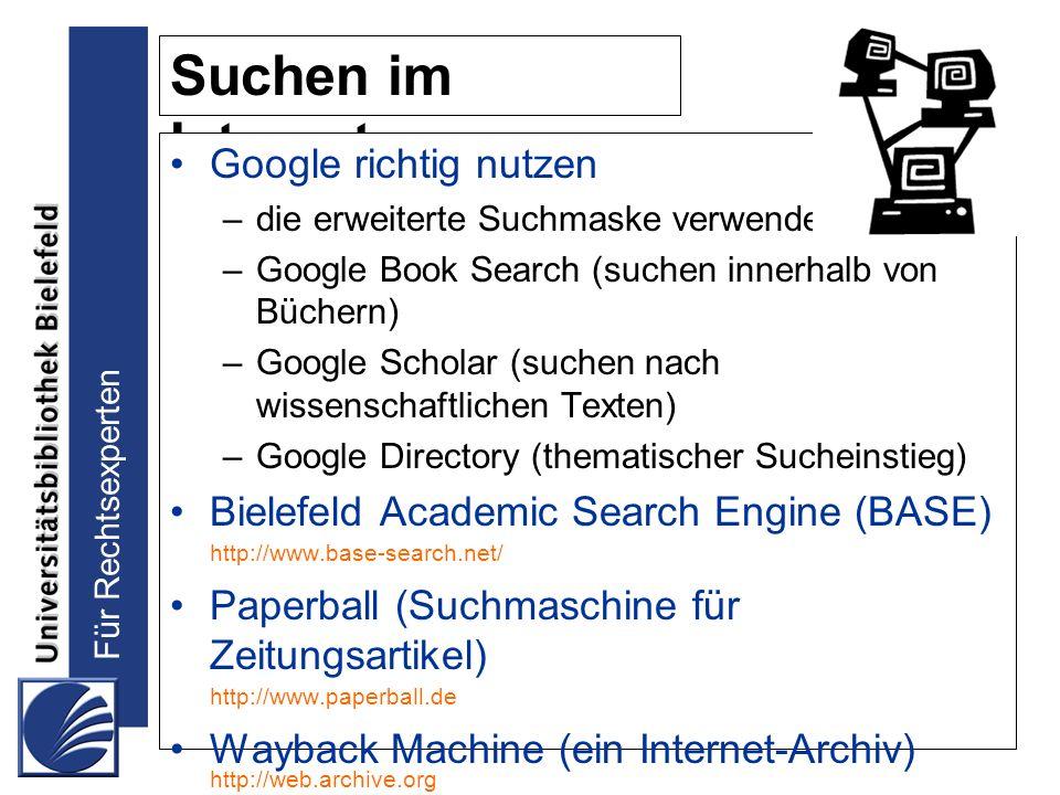 Für Rechtsexperten Suchen im Internet Google richtig nutzen –die erweiterte Suchmaske verwenden –Google Book Search (suchen innerhalb von Büchern) –Go