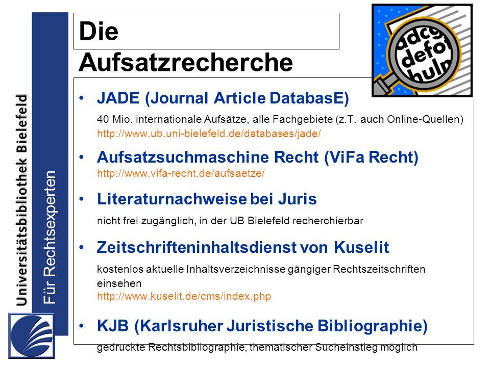 Für Rechtsexperten Die Aufsatzrecherche JADE (Journal Article DatabasE) 40 Mio. internationale Aufsätze, alle Fachgebiete (z.T. auch Online-Quellen) h