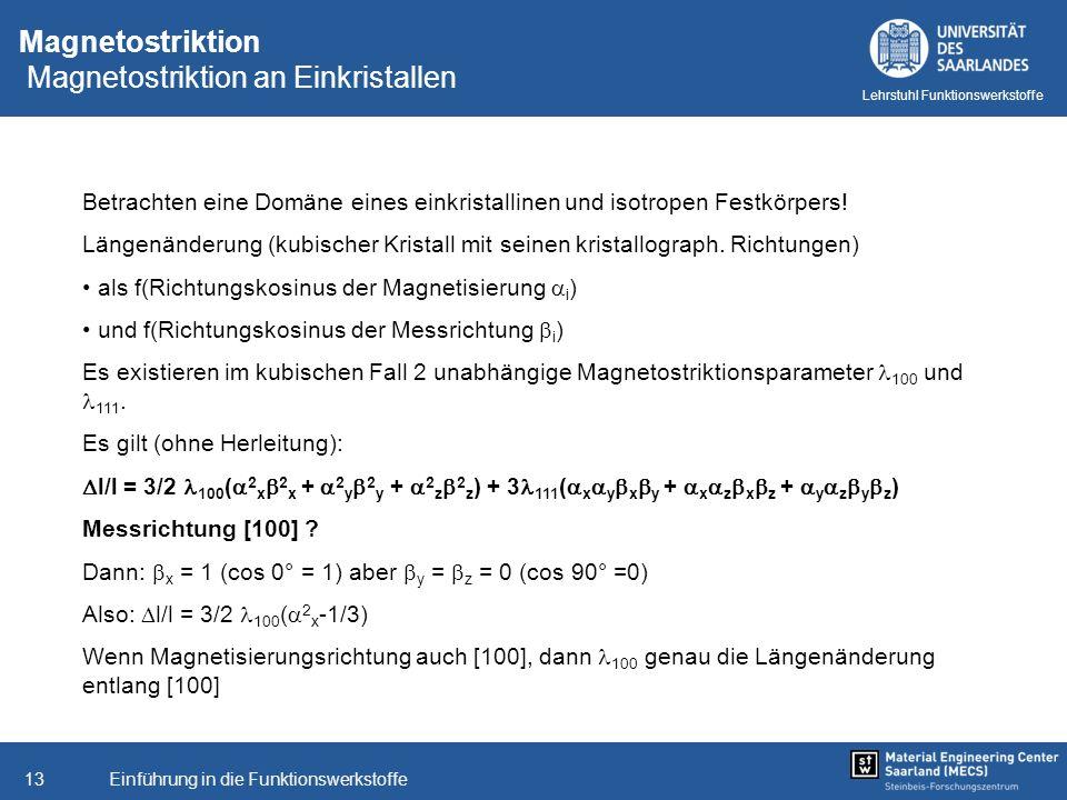 Einführung in die Funktionswerkstoffe13 Lehrstuhl Funktionswerkstoffe Magnetostriktion Magnetostriktion an Einkristallen Betrachten eine Domäne eines