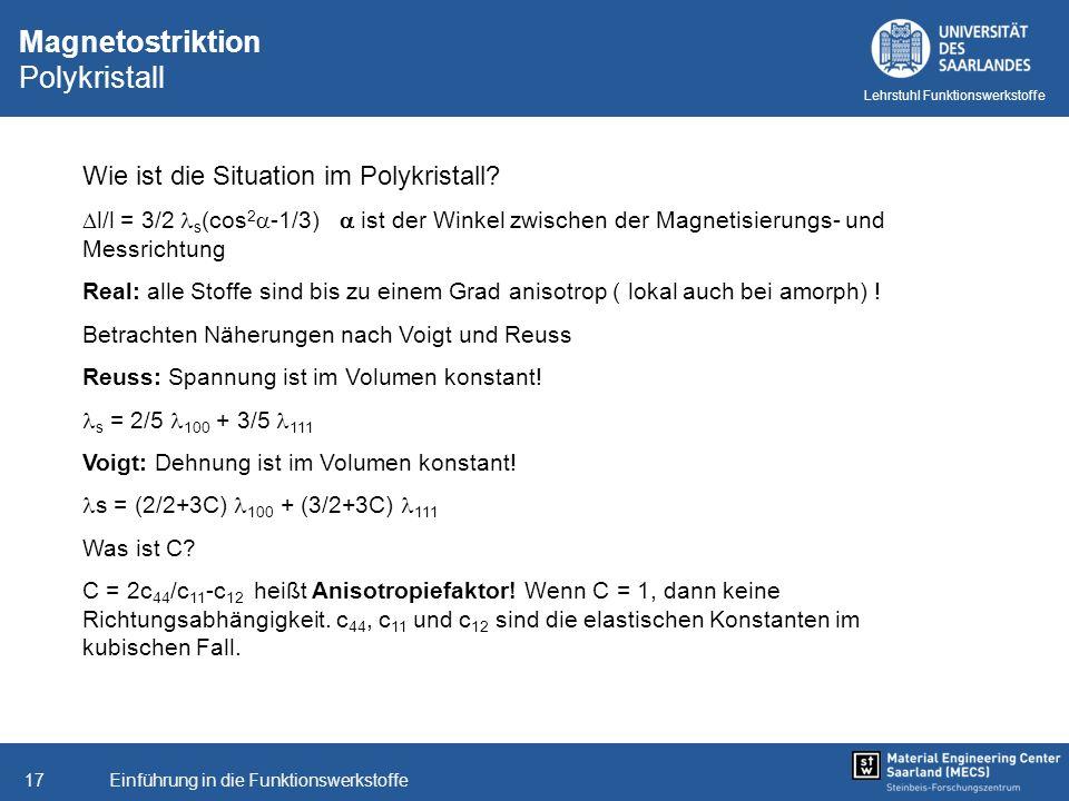 Einführung in die Funktionswerkstoffe17 Lehrstuhl Funktionswerkstoffe Magnetostriktion Polykristall Wie ist die Situation im Polykristall? l/l = 3/2 s