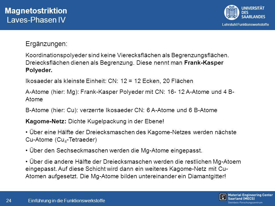 Einführung in die Funktionswerkstoffe24 Lehrstuhl Funktionswerkstoffe Magnetostriktion Laves-Phasen IV Ergänzungen: Koordinationspolyeder sind keine V