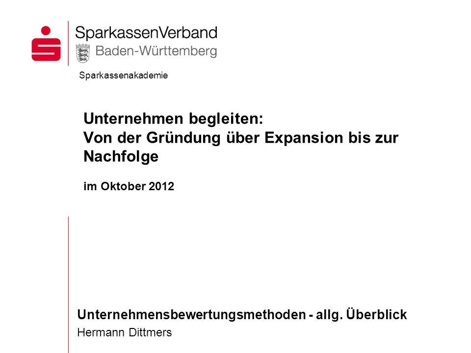 Unternehmensbewertungsmethoden - allg. Überblick Hermann Dittmers Sparkassenakademie Unternehmen begleiten: Von der Gründung über Expansion bis zur Na