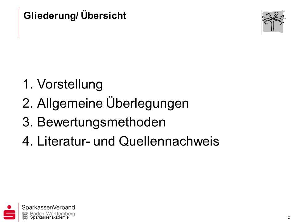 Sparkassenakademie 2 1.Vorstellung 2.Allgemeine Überlegungen 3.Bewertungsmethoden 4.Literatur- und Quellennachweis Gliederung/ Übersicht