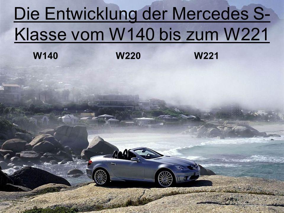 Der Mercedes W140 Produktionsbeginn 1991 höchstes Maß an aktiver- und passiver Sicherheit der damaligen Zeit zahlreiche Luxusausstattungsfeatures enorme Ausmaße (deswegen der Beiname Panzer) Produktionszahl: 432000 St.