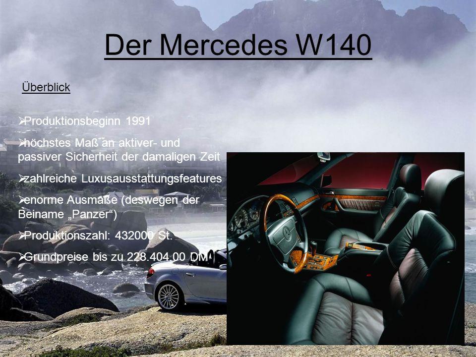 Der Mercedes W140 Produktionsbeginn 1991 höchstes Maß an aktiver- und passiver Sicherheit der damaligen Zeit zahlreiche Luxusausstattungsfeatures enor