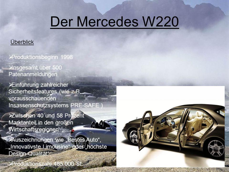 Der Mercedes W220 Überblick Produktionsbeginn 1998 Insgesamt über 500 Patenanmeldungen Einführung zahlreicher Sicherheitsfeatures (wie z.B. vorausscha