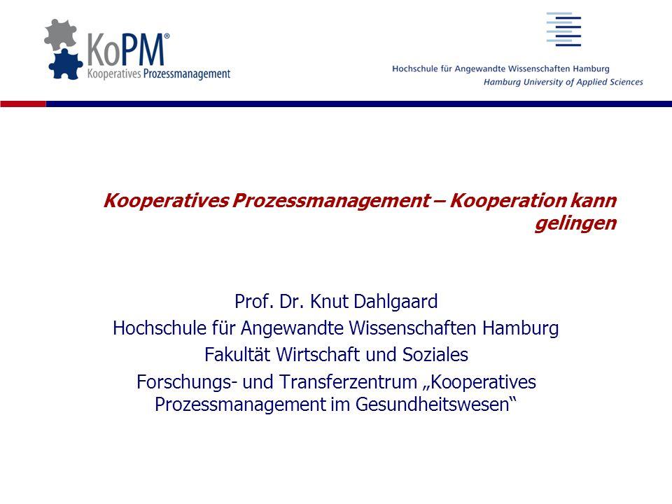 Kooperatives Prozessmanagement – Kooperation kann gelingen Prof. Dr. Knut Dahlgaard Hochschule für Angewandte Wissenschaften Hamburg Fakultät Wirtscha