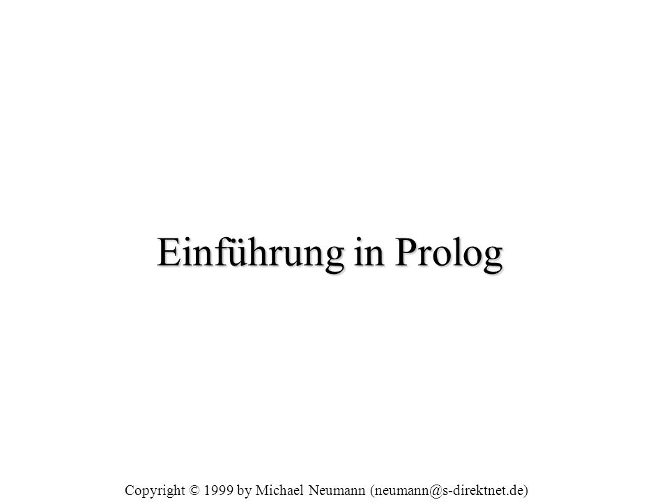 Einführung in Prolog Copyright © 1999 by Michael Neumann (neumann@s-direktnet.de)