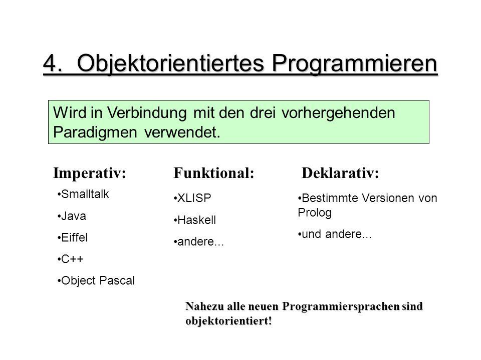 4. Objektorientiertes Programmieren Wird in Verbindung mit den drei vorhergehenden Paradigmen verwendet. Smalltalk Java Eiffel C++ Object Pascal XLISP