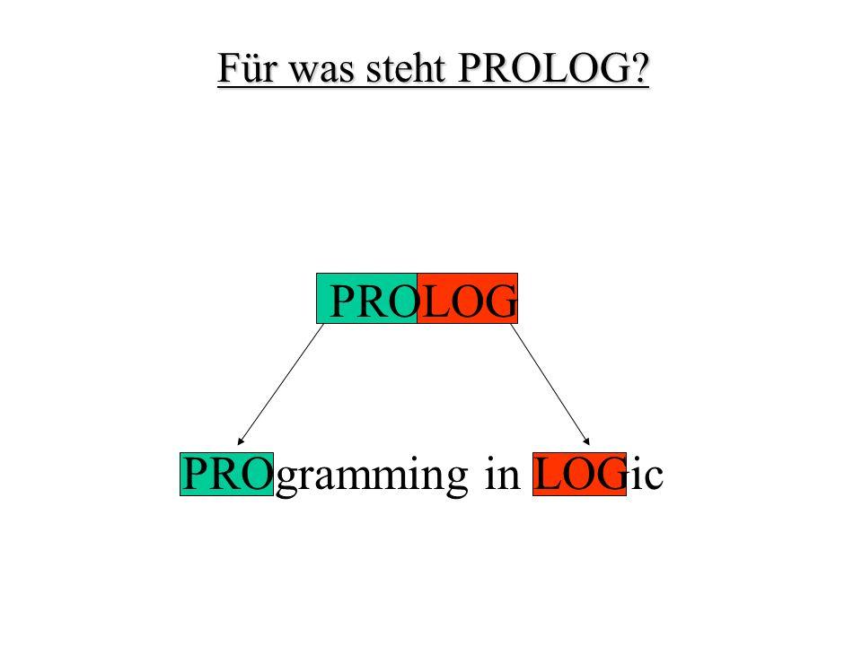 PROLOG PROgramming in LOGic Für was steht PROLOG?