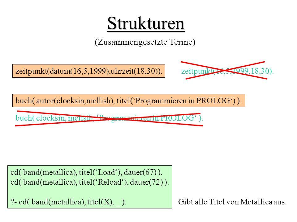 Strukturen zeitpunkt(datum(16,5,1999),uhrzeit(18,30)).