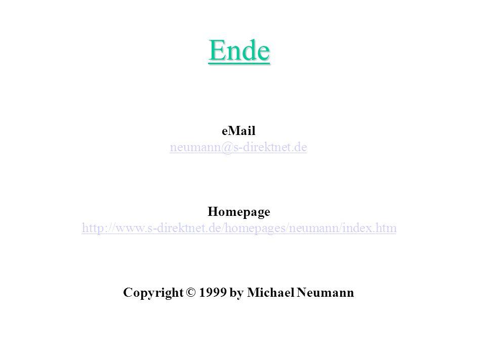 Ende eMail neumann@s-direktnet.de Homepage http://www.s-direktnet.de/homepages/neumann/index.htm Copyright © 1999 by Michael Neumann
